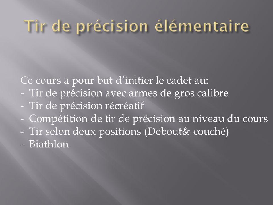 Ce cours a pour but d'initier le cadet au: -Tir de précision avec armes de gros calibre -Tir de précision récréatif -Compétition de tir de précision au niveau du cours -Tir selon deux positions (Debout& couché) -Biathlon