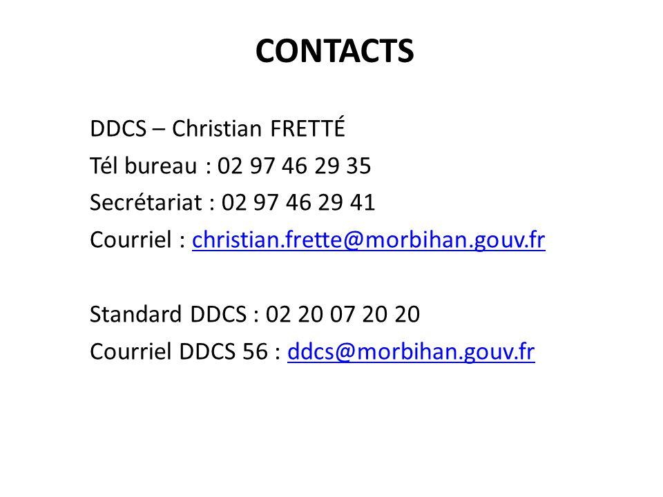 CONTACTS DDCS – Christian FRETTÉ Tél bureau : 02 97 46 29 35 Secrétariat : 02 97 46 29 41 Courriel : christian.frette@morbihan.gouv.frchristian.frette@morbihan.gouv.fr Standard DDCS : 02 20 07 20 20 Courriel DDCS 56 : ddcs@morbihan.gouv.frddcs@morbihan.gouv.fr
