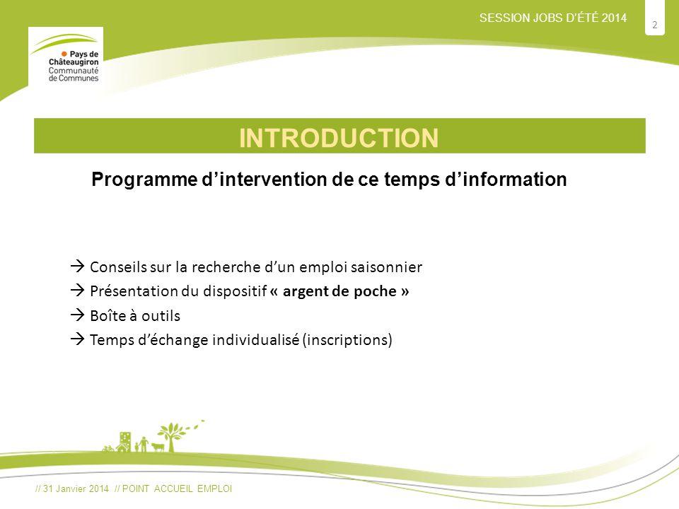 // 31 Janvier 2014 // POINT ACCUEIL EMPLOI 2 SESSION JOBS D'ÉTÉ 2014 INTRODUCTION Programme d'intervention de ce temps d'information  Conseils sur la