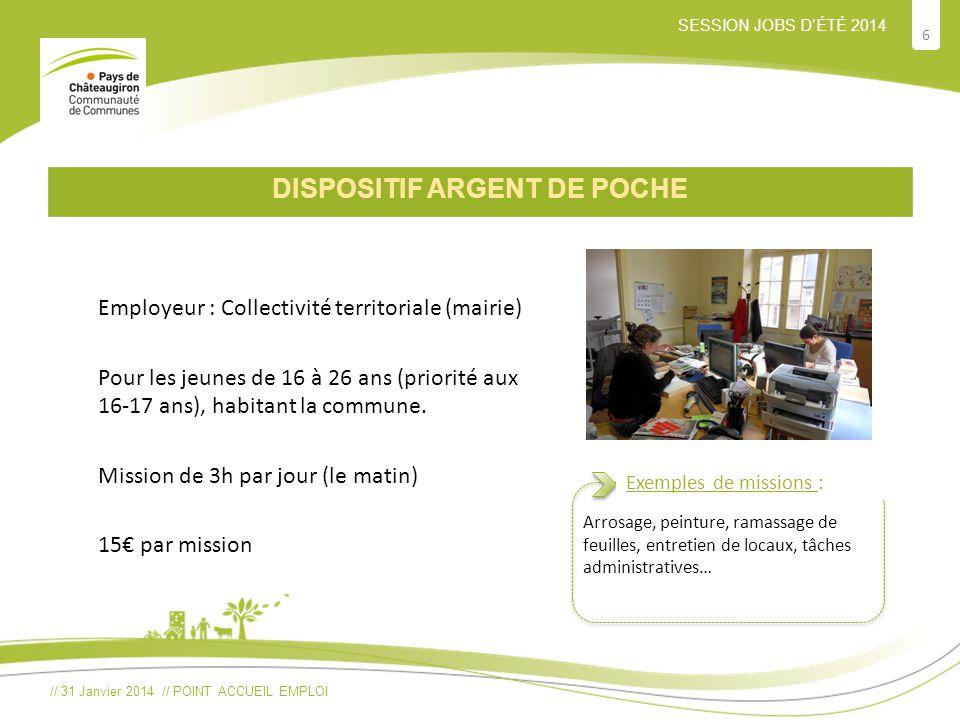 // 31 Janvier 2014 // POINT ACCUEIL EMPLOI 6 SESSION JOBS D'ÉTÉ 2014 DISPOSITIF ARGENT DE POCHE Employeur : Collectivité territoriale (mairie) Pour le