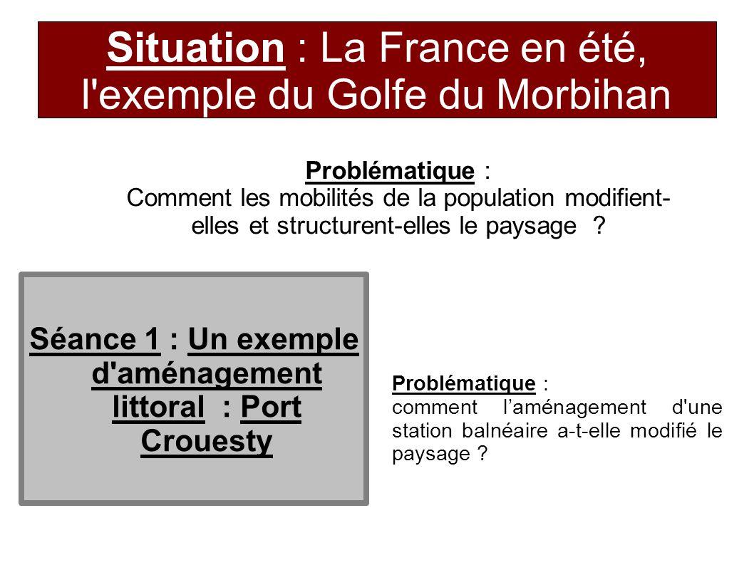 Situation : La France en été, l'exemple du Golfe du Morbihan Séance 1 : Un exemple d'aménagement littoral : Port Crouesty Problématique : comment l'am