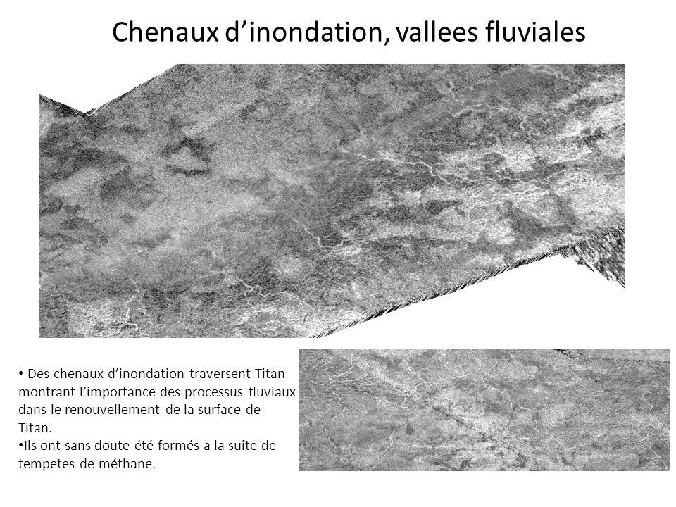 Chenaux d'inondation, vallees fluviales Des chenaux d'inondation traversent Titan montrant l'importance des processus fluviaux dans le renouvellement
