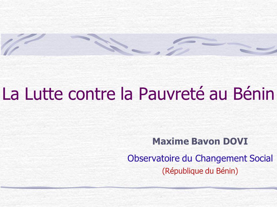 La Lutte contre la Pauvreté au Bénin Maxime Bavon DOVI Observatoire du Changement Social (République du Bénin)