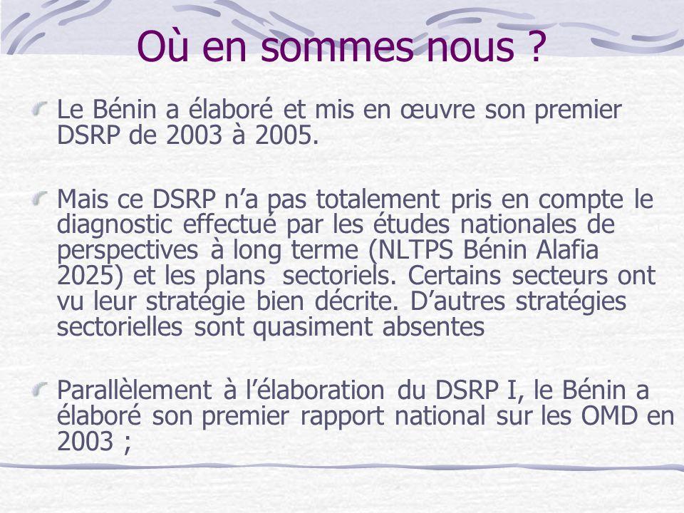 Où en sommes nous .Le Bénin a élaboré et mis en œuvre son premier DSRP de 2003 à 2005.