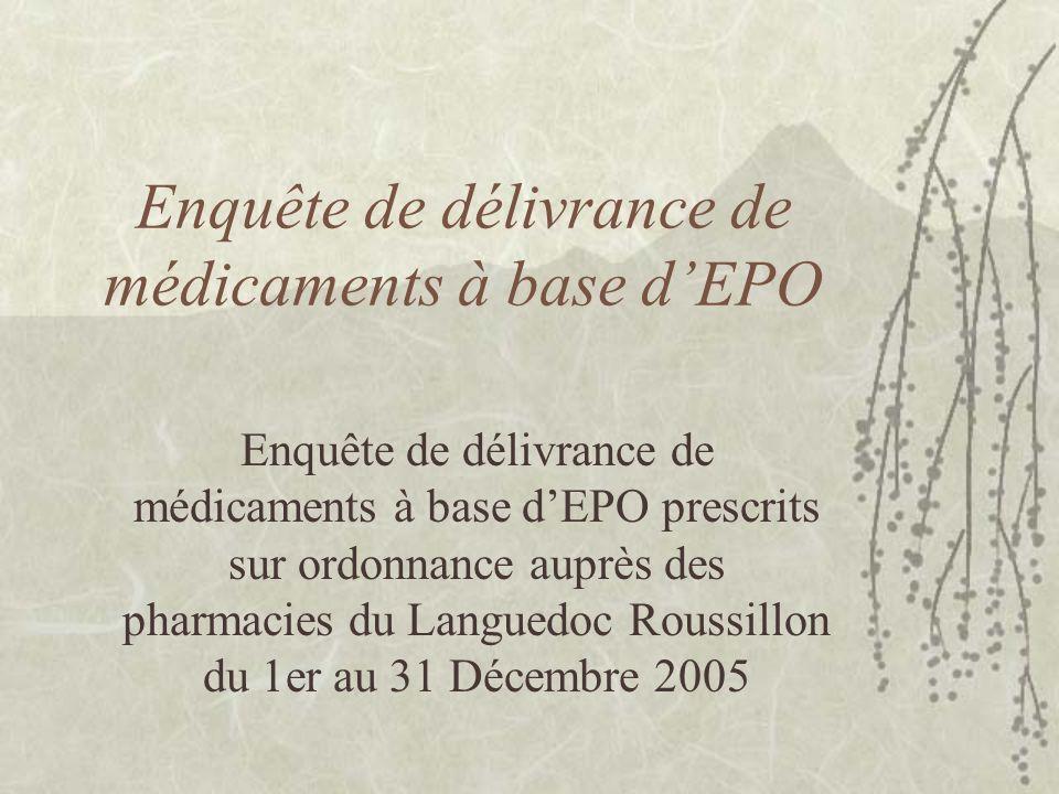 Enquête de délivrance de médicaments à base d'EPO Enquête de délivrance de médicaments à base d'EPO prescrits sur ordonnance auprès des pharmacies du Languedoc Roussillon du 1er au 31 Décembre 2005