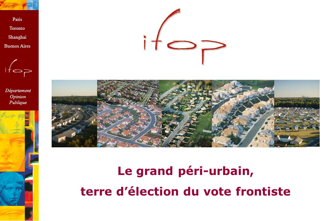 Paris Toronto Shanghai Buenos Aires Département Opinion Publique Le grand péri-urbain, terre d'élection du vote frontiste