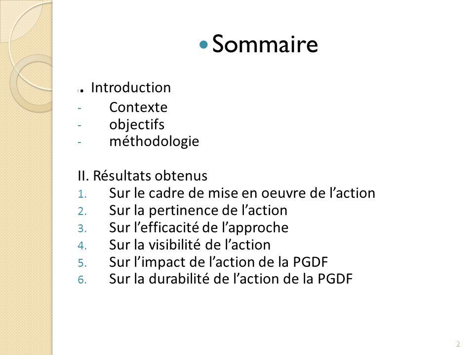 2 Sommaire I. Introduction - Contexte - objectifs - méthodologie II. Résultats obtenus 1. Sur le cadre de mise en oeuvre de l'action 2. Sur la pertine