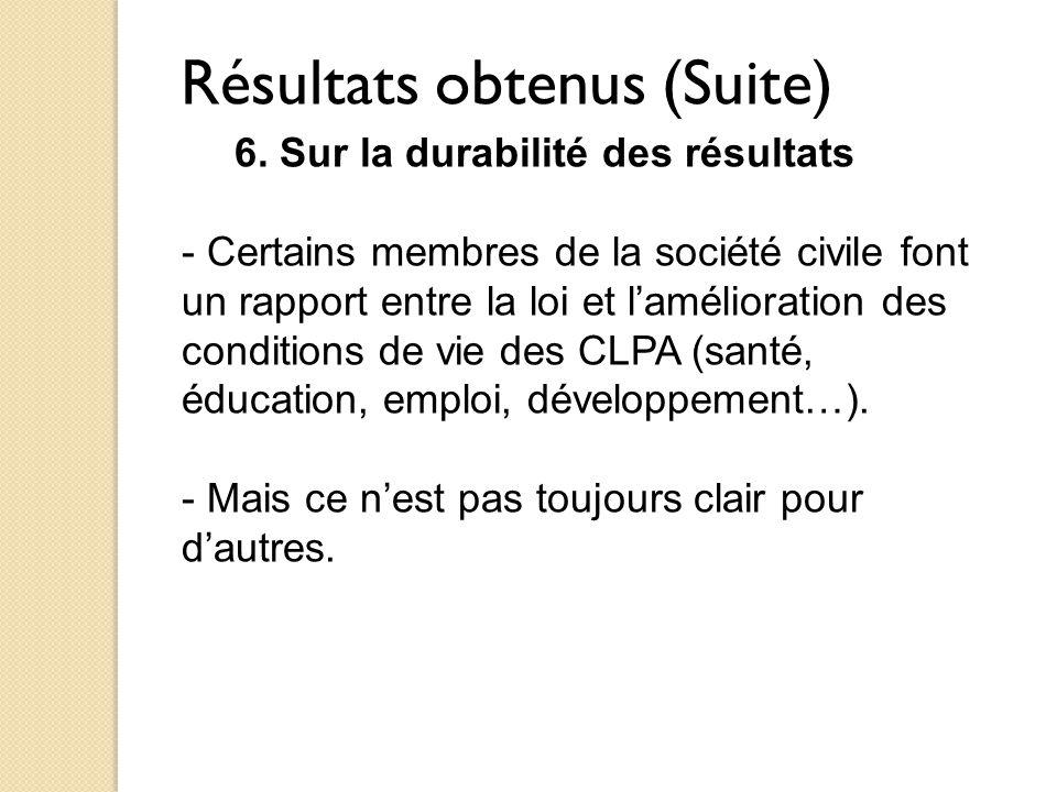 Résultats obtenus (Suite) 6. Sur la durabilité des résultats - Certains membres de la société civile font un rapport entre la loi et l'amélioration de