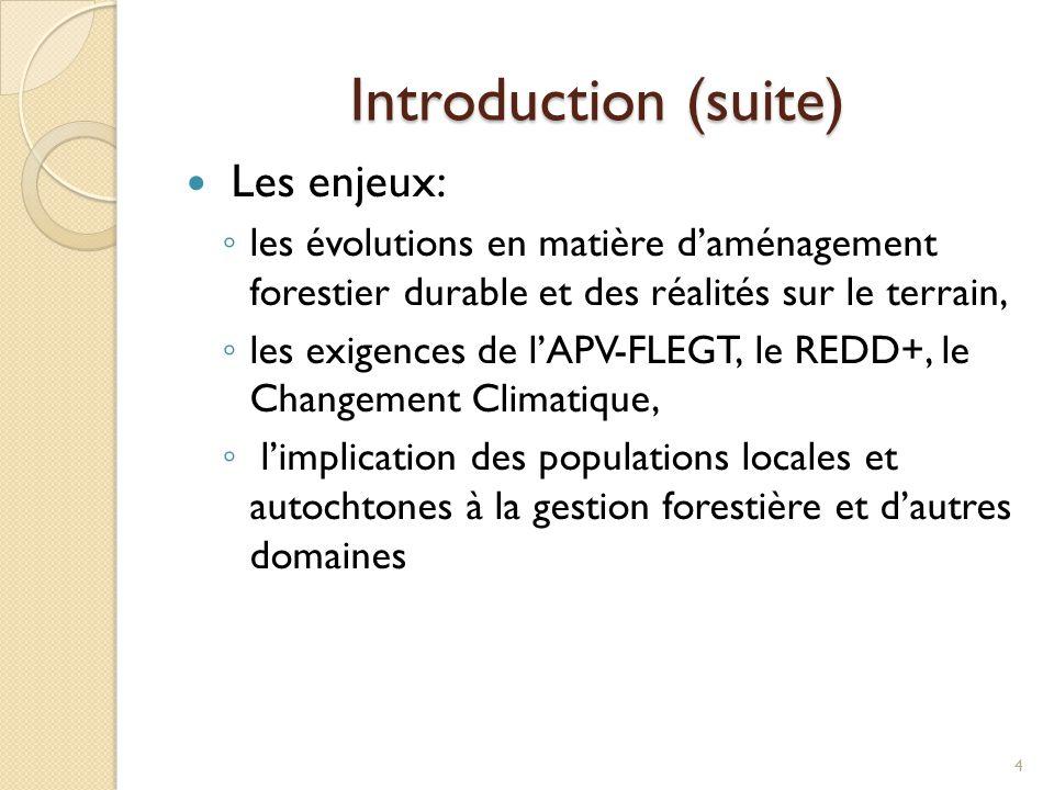 Introduction (suite) Les enjeux: ◦ les évolutions en matière d'aménagement forestier durable et des réalités sur le terrain, ◦ les exigences de l'APV-