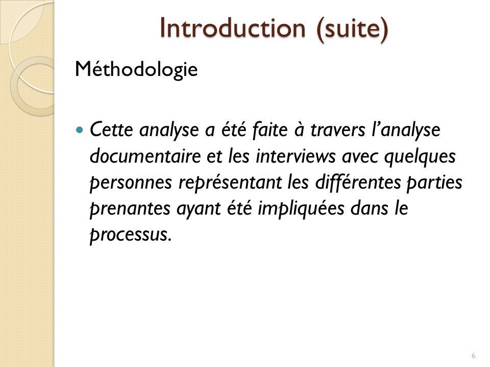 Introduction (suite) Méthodologie Cette analyse a été faite à travers l'analyse documentaire et les interviews avec quelques personnes représentant le