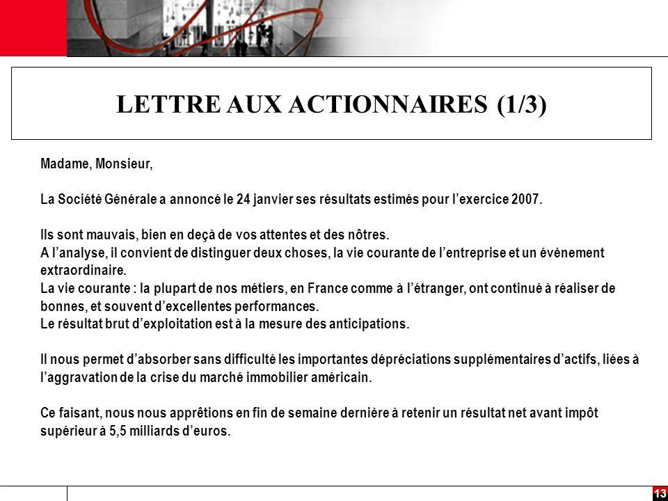 13 LETTRE AUX ACTIONNAIRES (1/3) Madame, Monsieur, La Société Générale a annoncé le 24 janvier ses résultats estimés pour l'exercice 2007.