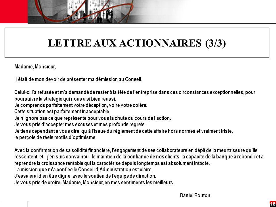 15 LETTRE AUX ACTIONNAIRES (3/3) Madame, Monsieur, Il était de mon devoir de présenter ma démission au Conseil.
