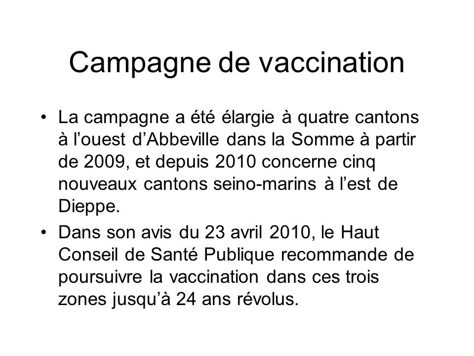 Campagne de vaccination La campagne a été élargie à quatre cantons à l'ouest d'Abbeville dans la Somme à partir de 2009, et depuis 2010 concerne cinq