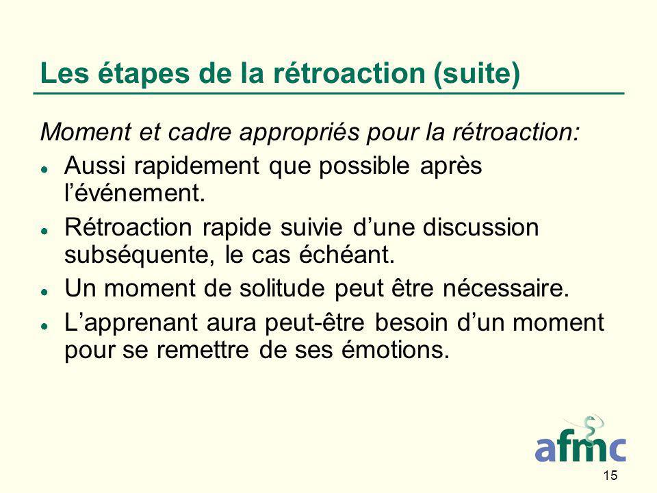 15 Les étapes de la rétroaction (suite) Moment et cadre appropriés pour la rétroaction: ● Aussi rapidement que possible après l'événement.