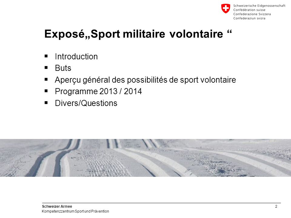 3 Schweizer Armee Kompetenzzentrum Sport und Prävention Buts de l'exposé  Transmettre les informations du centre de compétence du sport  Qui fait quoi, comment, ou et quand du sport militaire hors service.