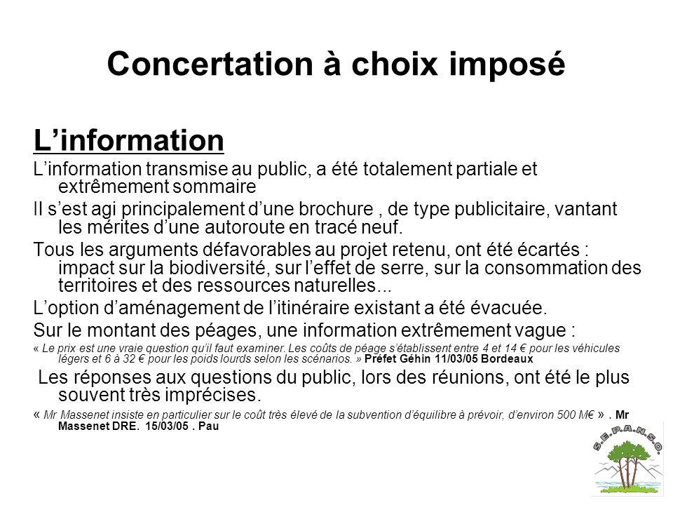 Concertation à choix imposé L'information L'information transmise au public, a été totalement partiale et extrêmement sommaire Il s'est agi principalement d'une brochure, de type publicitaire, vantant les mérites d'une autoroute en tracé neuf.