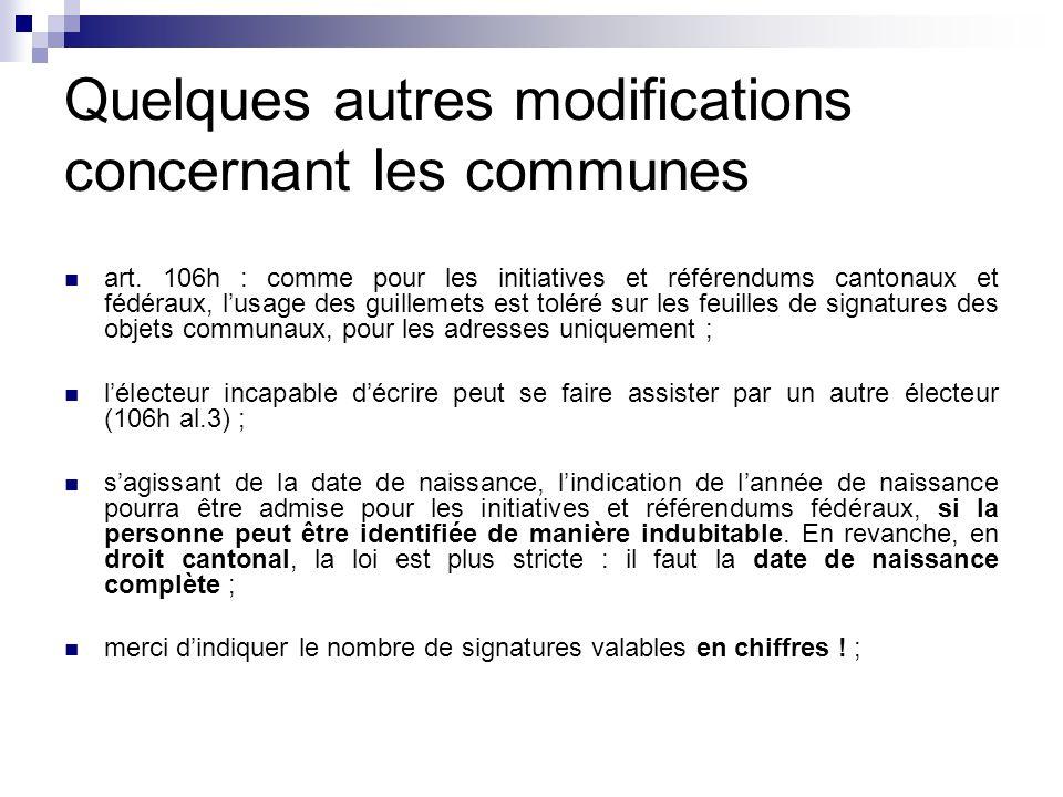 Quelques autres modifications concernant les communes art. 106h : comme pour les initiatives et référendums cantonaux et fédéraux, l'usage des guillem