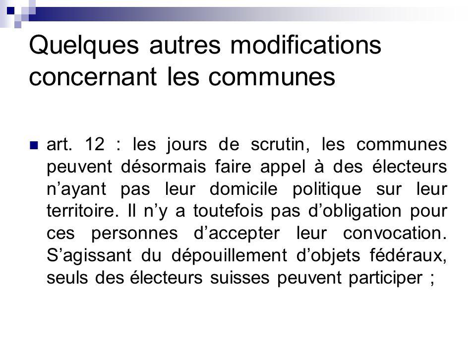 Quelques autres modifications concernant les communes art. 12 : les jours de scrutin, les communes peuvent désormais faire appel à des électeurs n'aya