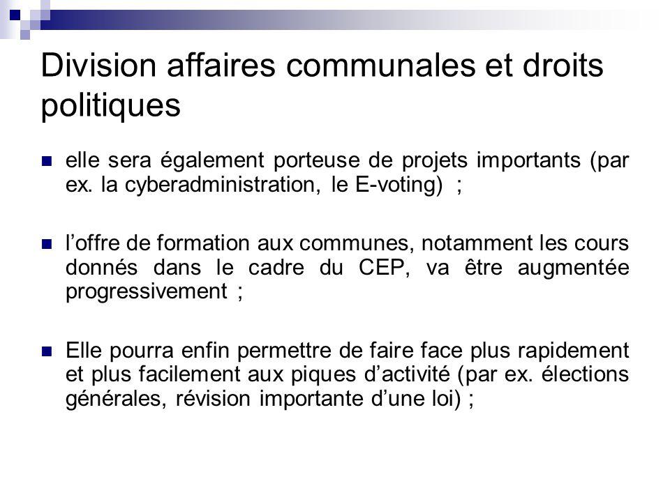 Division affaires communales et droits politiques elle sera également porteuse de projets importants (par ex. la cyberadministration, le E-voting) ; l