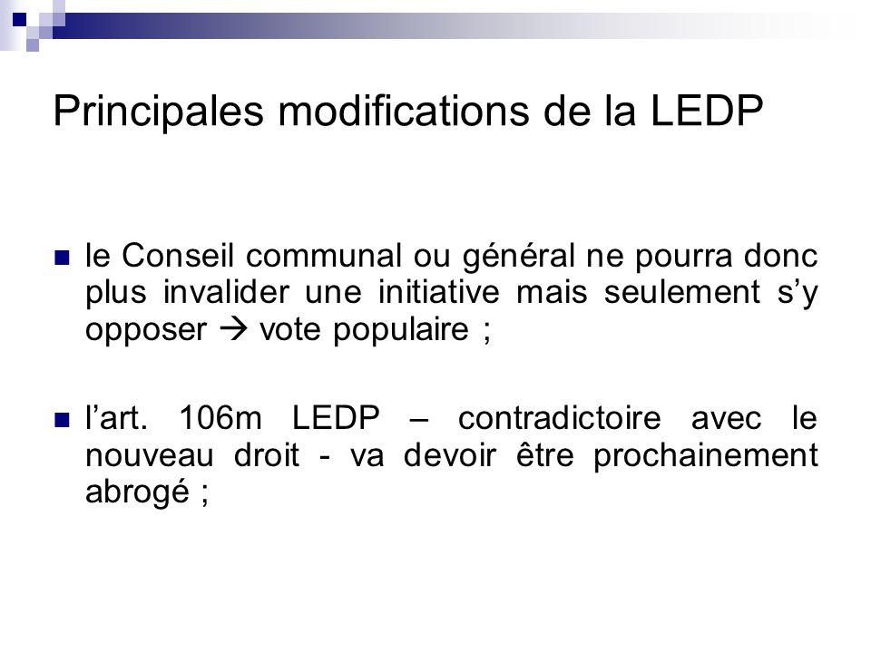 Principales modifications de la LEDP le Conseil communal ou général ne pourra donc plus invalider une initiative mais seulement s'y opposer  vote populaire ; l'art.