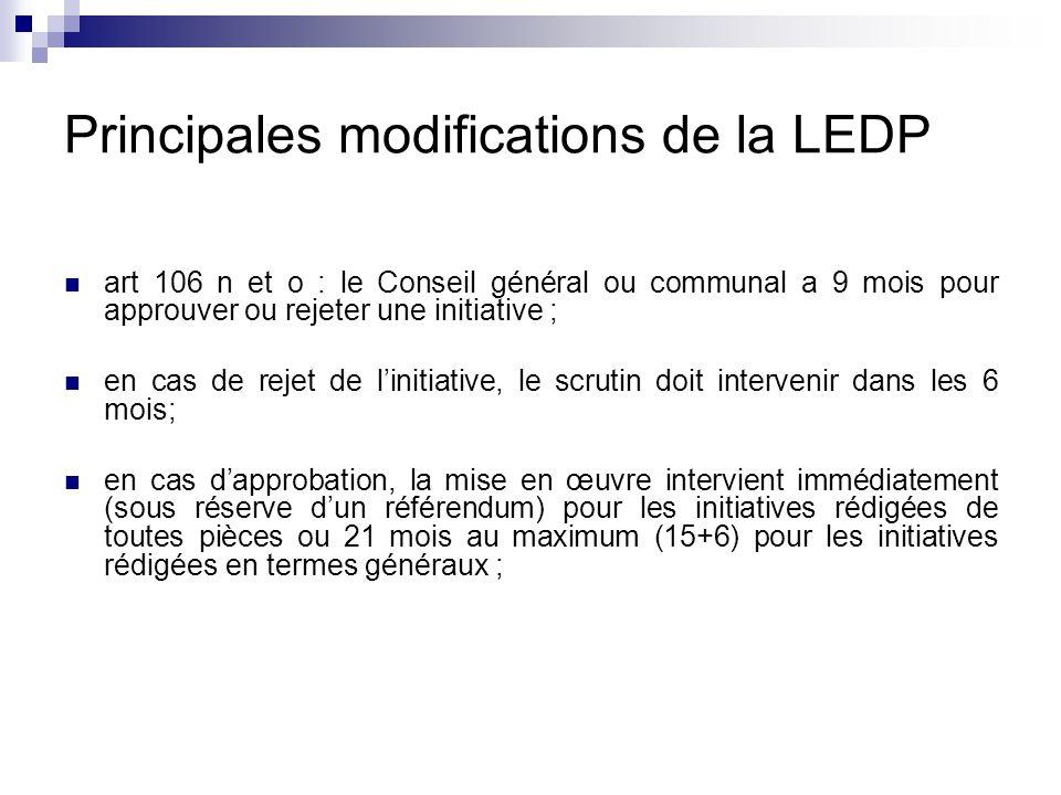 Principales modifications de la LEDP art 106 n et o : le Conseil général ou communal a 9 mois pour approuver ou rejeter une initiative ; en cas de rejet de l'initiative, le scrutin doit intervenir dans les 6 mois; en cas d'approbation, la mise en œuvre intervient immédiatement (sous réserve d'un référendum) pour les initiatives rédigées de toutes pièces ou 21 mois au maximum (15+6) pour les initiatives rédigées en termes généraux ;