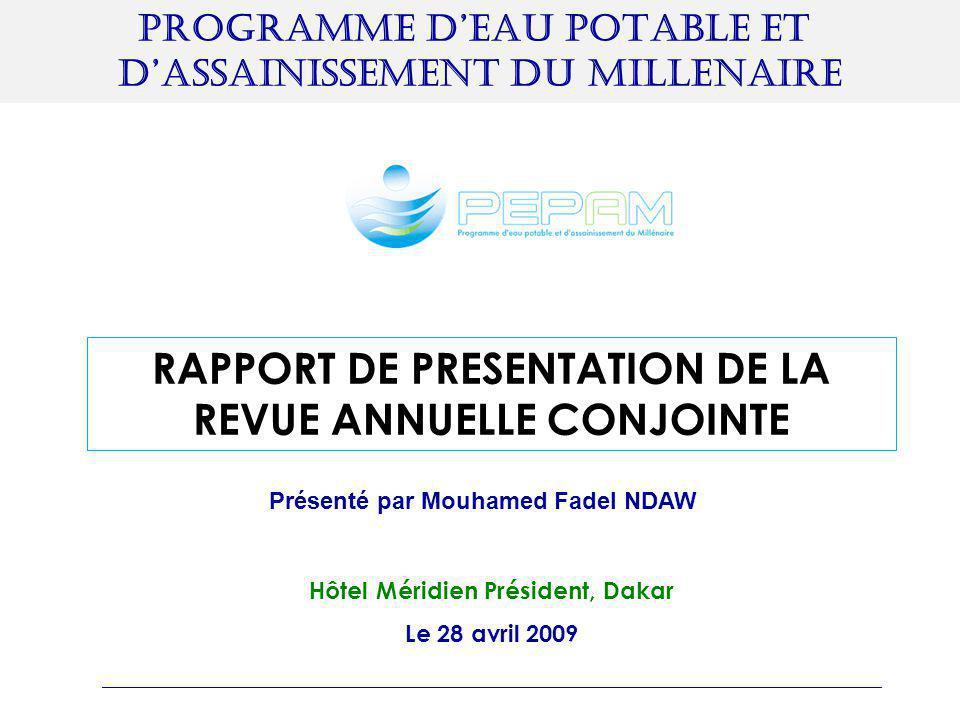 PROGRAMME D'EAU POTABLE ET D'ASSAINISSEMENT DU MILLENAIRE RAPPORT DE PRESENTATION DE LA REVUE ANNUELLE CONJOINTE Hôtel Méridien Président, Dakar Le 28 avril 2009 _________________________________________________________________ Présenté par Mouhamed Fadel NDAW