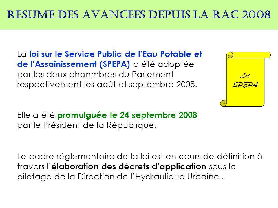 RESUME DES AVANCEES DEPUIS LA RAC 2008 La loi sur le Service Public de l'Eau Potable et de l'Assainissement (SPEPA) a été adoptée par les deux chanmbr
