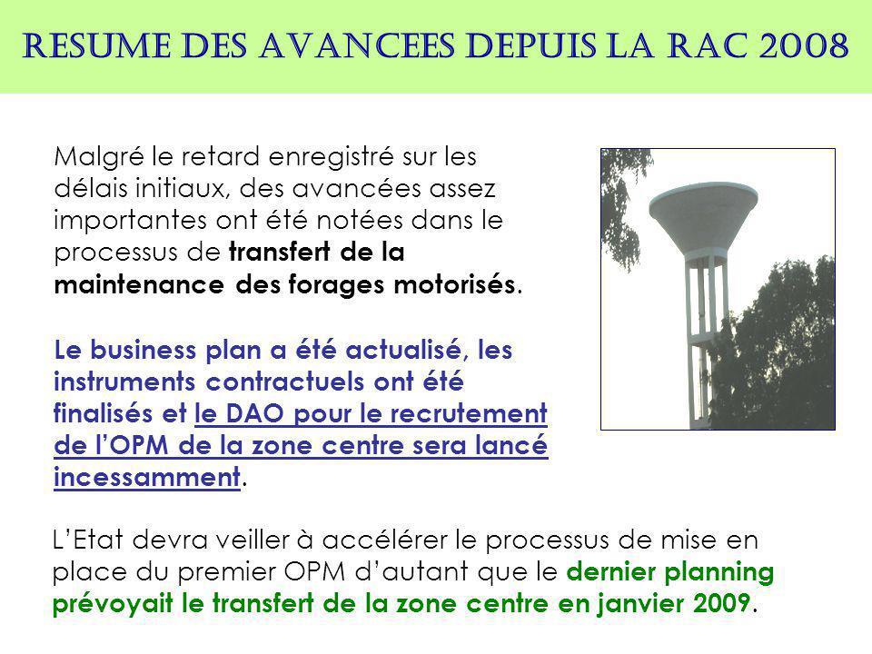 RESUME DES AVANCEES DEPUIS LA RAC 2008 Malgré le retard enregistré sur les délais initiaux, des avancées assez importantes ont été notées dans le processus de transfert de la maintenance des forages motorisés.