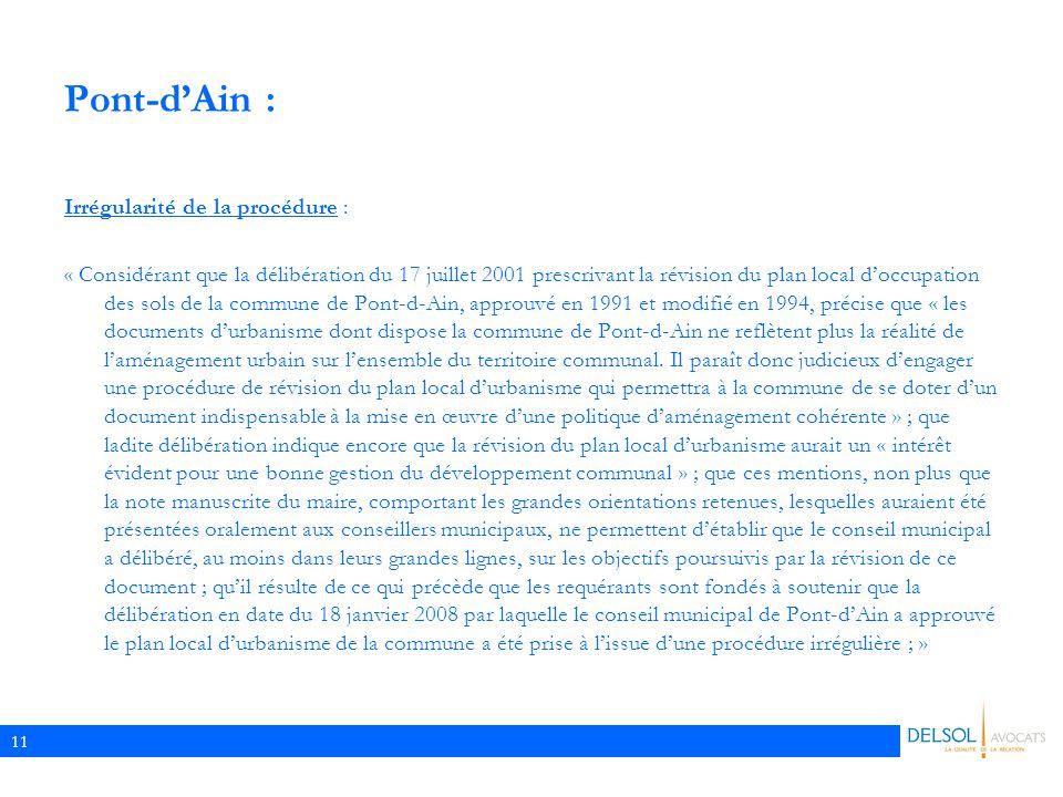 11 Pont-d'Ain : Irrégularité de la procédure : « Considérant que la délibération du 17 juillet 2001 prescrivant la révision du plan local d'occupation des sols de la commune de Pont-d-Ain, approuvé en 1991 et modifié en 1994, précise que « les documents d'urbanisme dont dispose la commune de Pont-d-Ain ne reflètent plus la réalité de l'aménagement urbain sur l'ensemble du territoire communal.