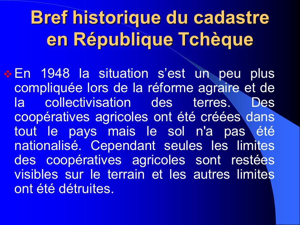 Bref historique du cadastre en République Tchèque  En 1948 la situation s'est un peu plus compliquée lors de la réforme agraire et de la collectivisa