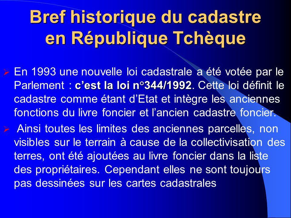 Bref historique du cadastre en République Tchèque c'est la loi n°344/1992  En 1993 une nouvelle loi cadastrale a été votée par le Parlement : c'est l