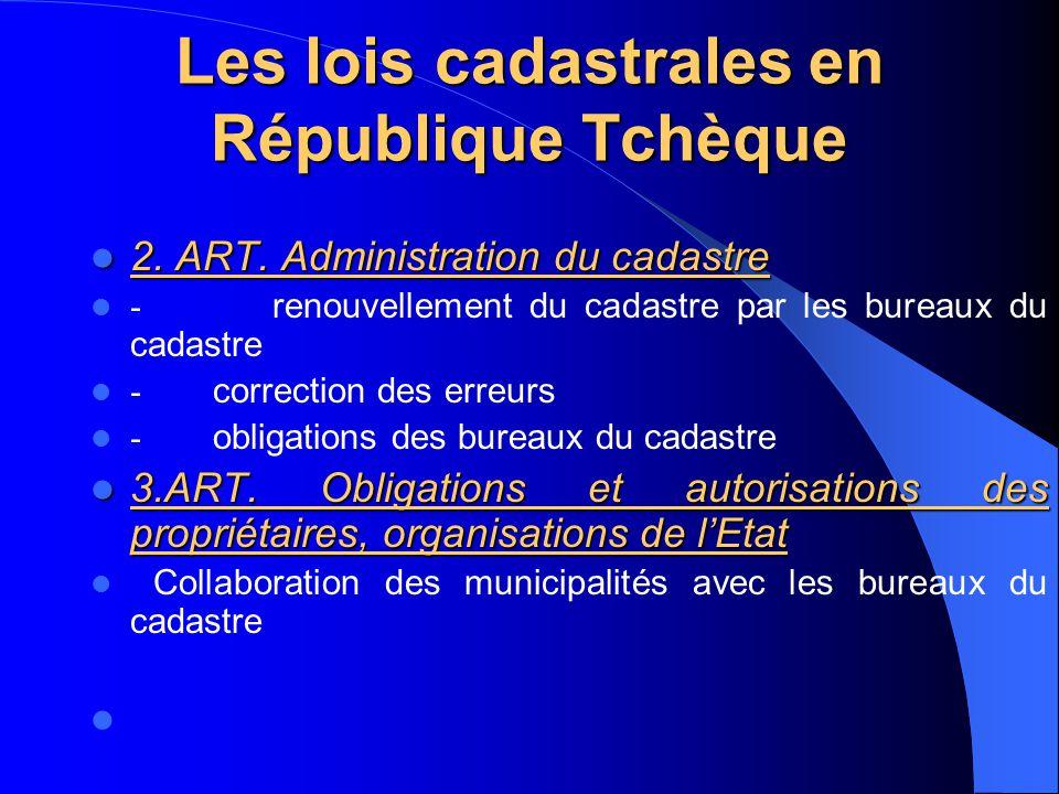 Les lois cadastrales en République Tchèque 2. ART. Administration du cadastre 2. ART. Administration du cadastre - renouvellement du cadastre par les
