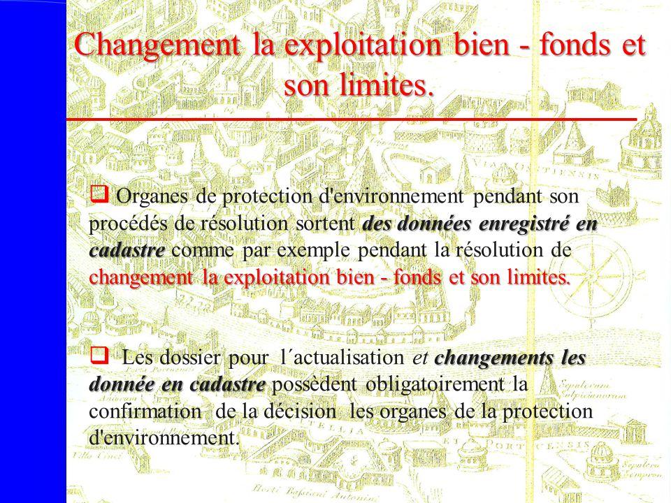 Changement la exploitation bien - fonds et son limites. des données enregistré en cadastre changement la exploitation bien - fonds et son limites.  O