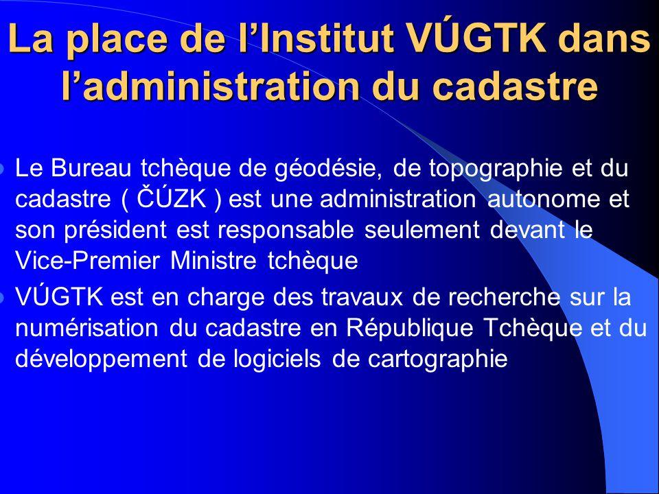 La place de l'Institut VÚGTK dans l'administration du cadastre Le Bureau tchèque de géodésie, de topographie et du cadastre ( ČÚZK ) est une administr