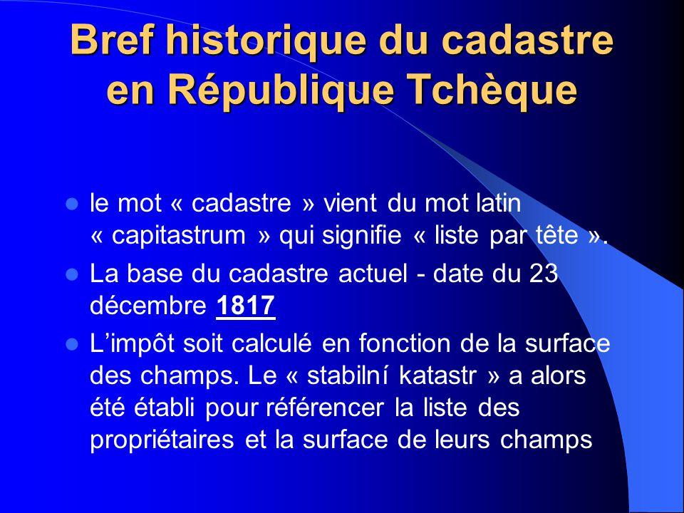 Bref historique du cadastre en République Tchèque le mot « cadastre » vient du mot latin « capitastrum » qui signifie « liste par tête ». La base du c