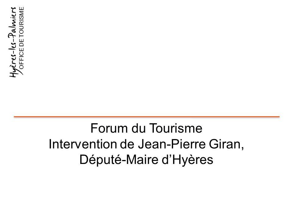 Forum du Tourisme Intervention de Jean-Pierre Giran, Député-Maire d'Hyères OFFICE DE TOURISME