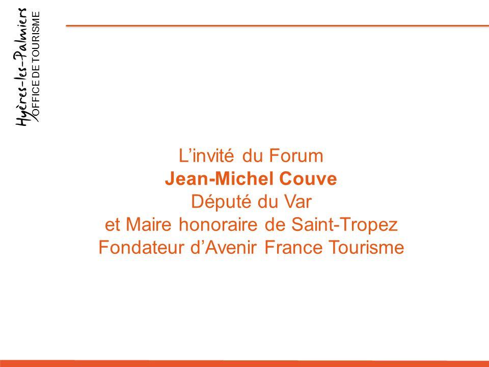 L'invité du Forum Jean-Michel Couve Député du Var et Maire honoraire de Saint-Tropez Fondateur d'Avenir France Tourisme OFFICE DE TOURISME