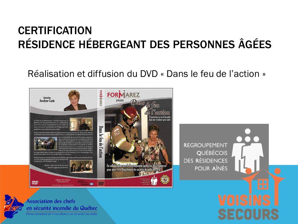 Réalisation et diffusion du DVD « Dans le feu de l'action » CERTIFICATION RÉSIDENCE HÉBERGEANT DES PERSONNES ÂGÉES