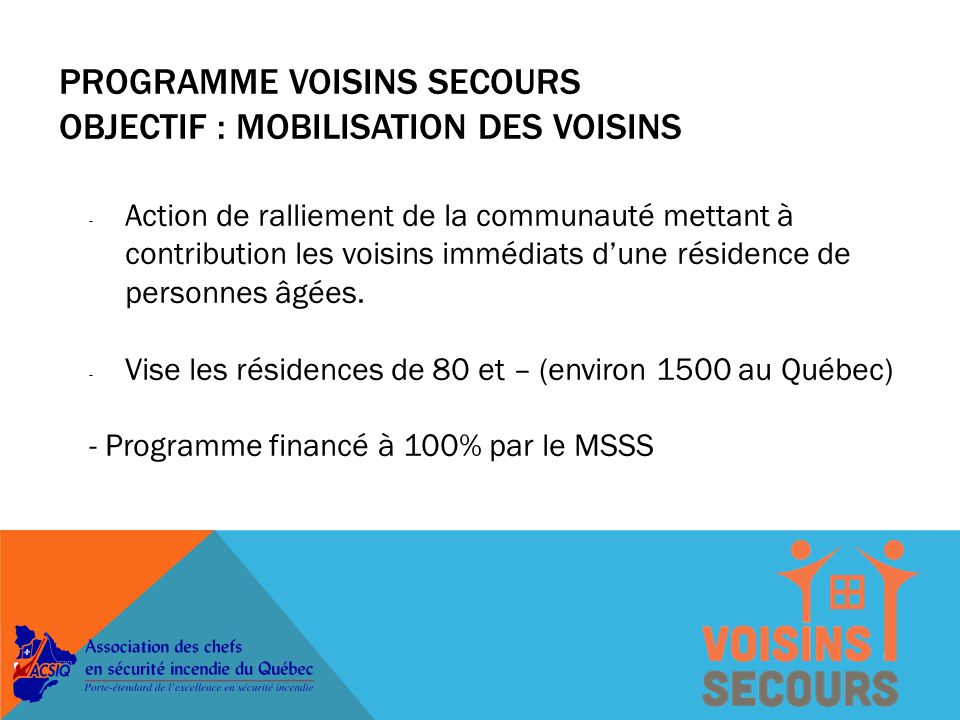 PROGRAMME VOISINS SECOURS OBJECTIF : MOBILISATION DES VOISINS - Action de ralliement de la communauté mettant à contribution les voisins immédiats d'une résidence de personnes âgées.