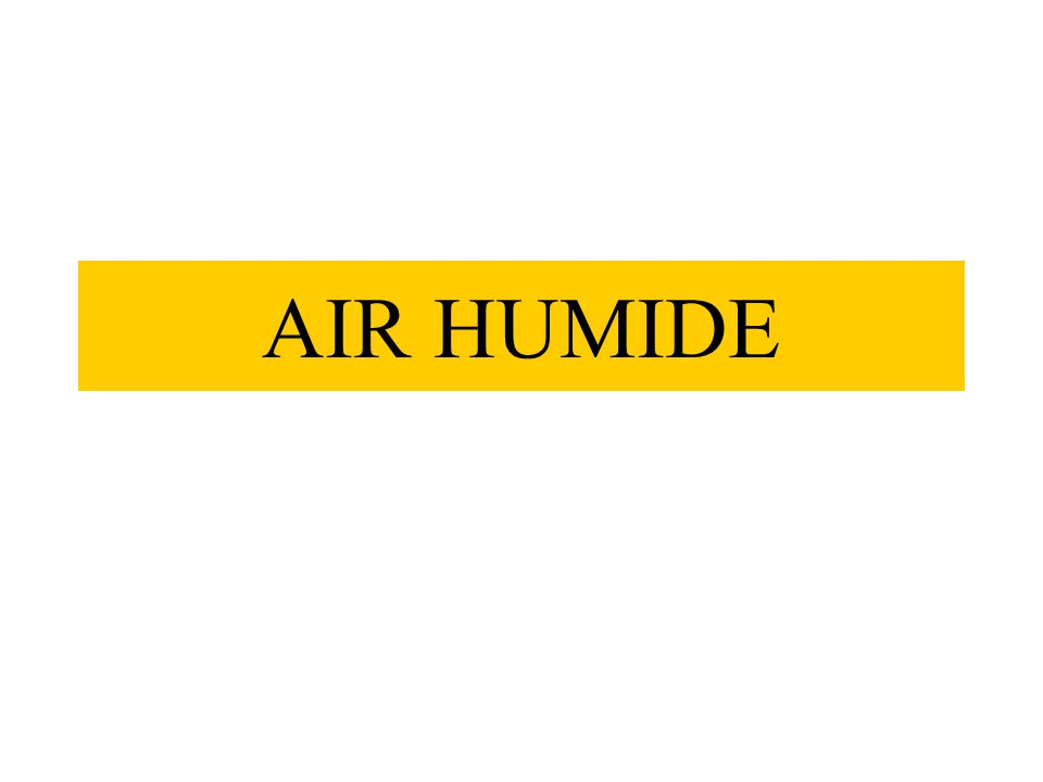 Définition & notations Mélange binaire air sec Ma = 29 g / mole et Cp a = 1,00 kJ / kg vapeur d 'eau Me = 18 g / mole et Cp e = 1,86 kJ / kg Fraction molaire de vapeur : Pression partielle de vapeur :Conditions de saturation :Humidité relative (degré hygrométrique)