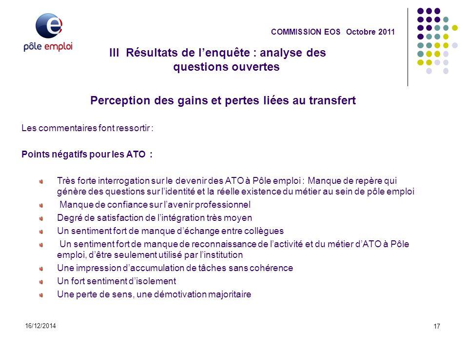 16/12/2014 17 COMMISSION EOS Octobre 2011 Perception des gains et pertes liées au transfert Les commentaires font ressortir : Points négatifs pour les