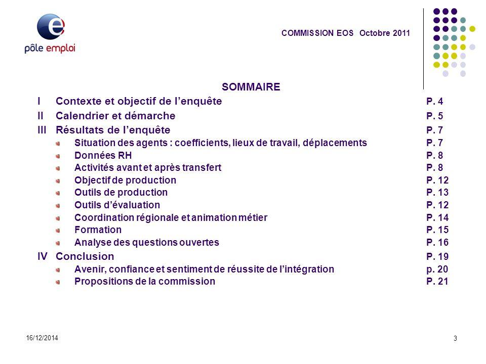I Contexte et objectif de l'enquête 16/12/2014 4 COMMISSION EOS Octobre 2011 Contexte : Le comité d'entreprise de Pôle emploi Midi-Pyrénées, réuni en séance du 23.07.2010, décide la constitution d'une « commission de suivi de l'intégration du personnel de l'AFP, transféré à Pôle Emploi » : Psychologues du travail, Assistantes Techniques de l'Orientation (ATO), un Ingénieur sectoriel en Orientation et un Chargé de Direction Responsable de l'Orientation Dans la même période, le CHSCT a passé commande auprès du Cabinet ERGOTEC, concernant cette même problématique et qui a rendu ses conclusions devant le CHSCT le 17.12.2010.