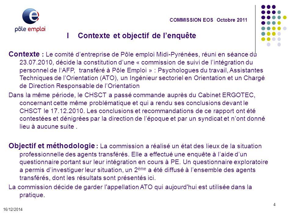 I Contexte et objectif de l'enquête 16/12/2014 4 COMMISSION EOS Octobre 2011 Contexte : Le comité d'entreprise de Pôle emploi Midi-Pyrénées, réuni en