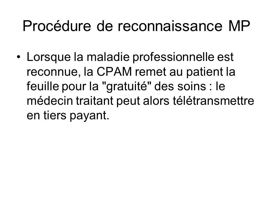 Procédure de reconnaissance MP Lorsque la maladie professionnelle est reconnue, la CPAM remet au patient la feuille pour la
