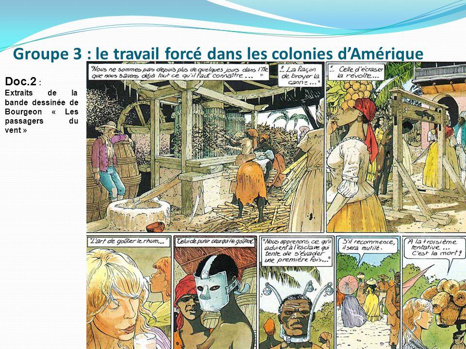 Groupe 3 : le travail forcé dans les colonies d'Amérique Doc.2 : Extraits de la bande dessinée de Bourgeon « Les passagers du vent »