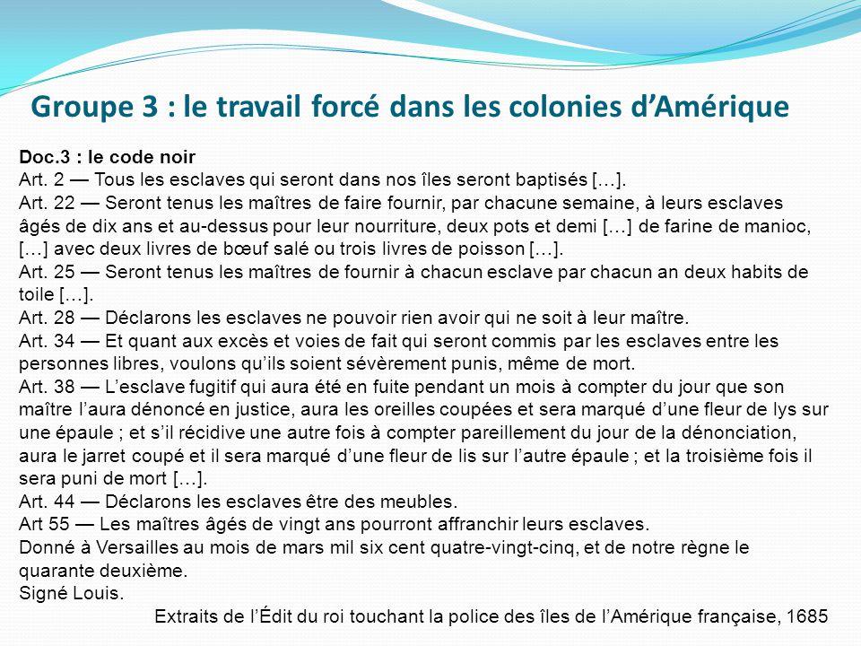 Doc.3 : le code noir Art.2 — Tous les esclaves qui seront dans nos îles seront baptisés […].