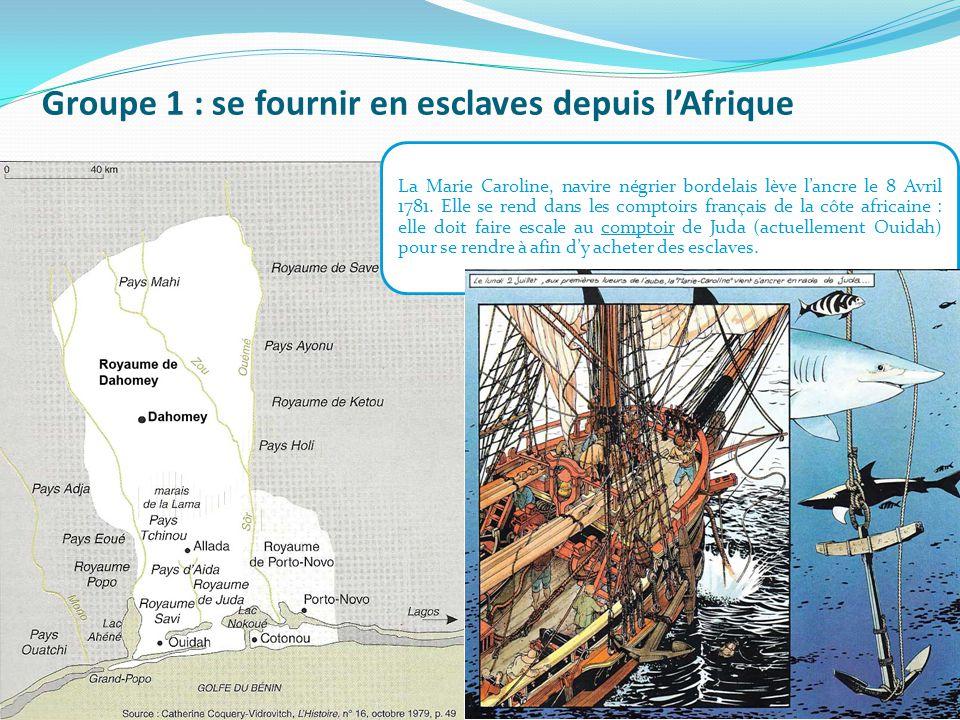 Groupe 1 : se fournir en esclaves depuis l'Afrique La Marie Caroline, navire négrier bordelais lève l'ancre le 8 Avril 1781.