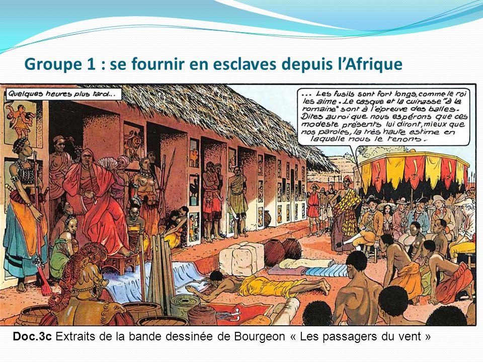 Doc.3c Extraits de la bande dessinée de Bourgeon « Les passagers du vent » Groupe 1 : se fournir en esclaves depuis l'Afrique
