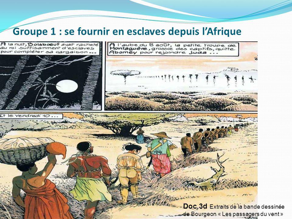 Doc.3d Extraits de la bande dessinée de Bourgeon « Les passagers du vent » Groupe 1 : se fournir en esclaves depuis l'Afrique
