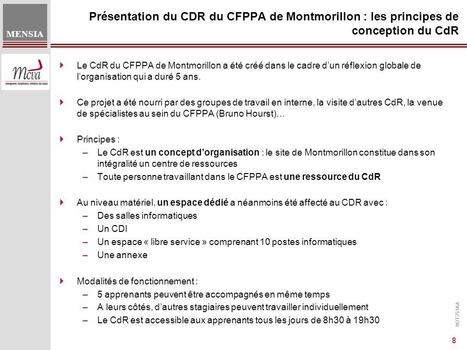 NOT351AA MENSIA 8 Présentation du CDR du CFPPA de Montmorillon : les principes de conception du CdR  Le CdR du CFPPA de Montmorillon a été créé dans le cadre d'un réflexion globale de l'organisation qui a duré 5 ans.